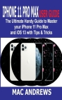 iPhone 11 Pro Max User Guide: The Ultimate Handy Guide to Master Your iPhone 11 Pro Max and iOS 13 With Tips and Tricks Cover Image