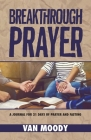 Breakthrough Prayer: A Journal for 21 Days of Prayer and Fasting Cover Image