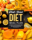 Plant-Based Diet Meal Plan: A complete four-week plan to kick-start your healthy, slow and permanent weight loss. Vegan meal prep with tasty plant Cover Image
