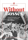 Without bosses: Radical Australian Trade Unionism in the 1970s Cover Image