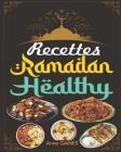 Recettes Ramadan Healthy: Une collection des meilleures recettes délicieuses et nutritives pour une cuisine saine tout au long du mois béni du r Cover Image
