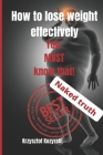 How to lose weight effectively. You must know that!: Without hunger, without a thousand crunches, without food only up to 18. Naked truth Cover Image