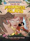 The Tiara and the Titan (Wonder Woman Tales of Paradise Island) Cover Image