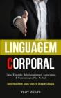 Linguagem Corporal: Como entender relacionamentos, autoestima, e comunicação não verbal (Como reconhecer sinais vitais em qualquer situaçã Cover Image