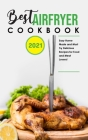 Best Air Fryer Cookbook 2021: Easy Home-Made and Must-Try Delicious Recipes for Food and Meat Lovers! Cover Image