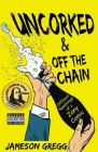 Uncorked & Off the Chain: Offbeat Ramblings of a Zany Comic Cover Image