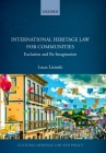 International Heritage Law for Communities: Exclusion and Re-Imagination Cover Image