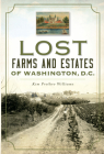 Lost Farms and Estates of Washington, D.C. Cover Image