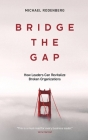 Bridge the Gap: How Leaders Can Revitalize Broken Organizations Cover Image