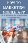 How To Marketing Mobile App: Tips And Tactics For App Sales, Advice From Experts In-App Developing Industry: Mobile App Development Cover Image