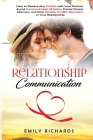 Relationship Communication: How to Resolve Any Conflict with Your Partner, Avoid Communication Mistakes, Create Deeper Intimacy, and Gain Healthy Cover Image