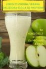 Libro Di Cucina Vegana Deliziosa Ricca Di Proteine 50 Incredibili Ricette Da Provare a Casa Cover Image