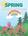 Spring Coloring Book For Adults: An Adult Coloring Book for Holidays Featuring Easy and Large Designs with Flowers, Butterflies, Birds and much more! Cover Image