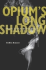 Opium's Long Shadow: From Asian Revolt to Global Drug Control Cover Image