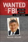 Wanted by the FBI: The Feds against a Jewish Lawyer Cover Image