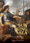 The Sun King at Sea: Maritime Art and Galley Slavery in Louis XIV's France Cover Image