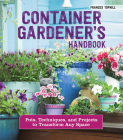 Container Gardener's Handbook: Pots, Techniques, and Projects to Transform Any Space Cover Image