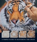 The Art of Airbrushing: A Simple Guide to Mastering the Craft Cover Image