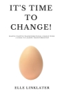 It's Time to Change!: Making Positive Transformational Change Work - A Guide to Leading Transformation: Preparing for the Dynamics of Change Cover Image