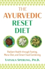 The Ayurvedic Reset Diet: Radiant Health through Fasting, Mono-Diet, and Smart Food Combining Cover Image