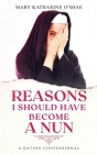 Reasons I Should Have Become a Nun: A Dating Confessional Cover Image