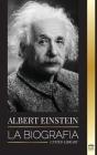 Albert Einstein: La biografía - La vida y el universo de un científico genial (Ciencia) Cover Image