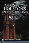 Ghosts of Houston's Market Square Park Cover Image