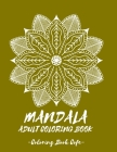 MANDALA Coloring Book for Adult: Discover the Ultimate Collection of the World's Greatest Mandalas in this Amazing Coloring BookAn Adult Coloring Book Cover Image