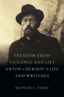 Freedom from Violence and Lies: Anton Chekhov's Life and Writings Cover Image