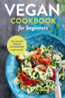 Vegan Cookbook for Beginners: The Essential Vegan Cookbook to Get Started Cover Image