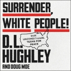 Surrender, White People! Lib/E: Our Unconditional Terms for Peace Cover Image