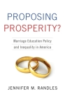 Proposing Prosperity?: Marriage Education Policy and Inequality in America Cover Image