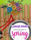 Large Print Coloring Book of Spring: Beautiful and Easy Collection of Simple Springtime Flowers, Animals, Butterflies, Country Scenes and Landscapes t Cover Image