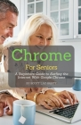 Chrome For Seniors: A Beginners Guide To Surfing the Internet With Google Chrome Cover Image