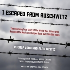 I Escaped from Auschwitz: The Shocking True Story of the World War II Hero Who Escaped the Nazis and Helped Save Over 200,000 Jews Cover Image