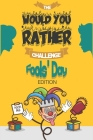 The Would You Rather Challeng: Fools' Day EDITION Cover Image