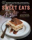 Sweet Eats for All: 250 Decadent Gluten-Free, Vegan Recipes--from Candy to Cookies, Puff Pastries to Petits Fours Cover Image