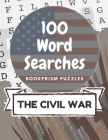 100 Word Searches: The Civil War: Addictive Word Puzzles for History Buffs and Civil War Obsessives Cover Image