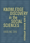 Knowledge Discovery in the Social Sciences: A Data Mining Approach Cover Image