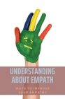 Understanding About Empath: Ways To Improve Your Empathy: Survival Guide For Empaths Cover Image