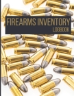 Firearms Inventory Logbook: Keep your Guns Inventory, Acquisition & Disposition In One Place; Recorder Keeper Notebook; Great Gift For Gun Owners; Cover Image