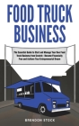 Food Truck Business: The Essential Guide to Start and Manage Your Own Food Truck Business from Scratch - Become Financially Free and Achiev Cover Image
