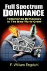 Full Spectrum Dominance: Totalitarian Democracy in the New World Order Cover Image