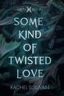 Some Kind of Twisted Love Cover Image