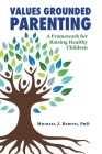 Values Grounded Parenting: A Framework for Raising Healthy Children Cover Image