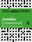 The Times Jumbo Crossword: Book 16: 60 Large General-Knowledge Crossword Puzzles Cover Image