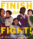 Finish the Fight!: The Brave and Revolutionary Women Who Fought for the Right to Vote Cover Image