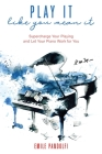 Play It Like You Mean It!: Supercharge Your Playing and Let Your Piano Work for You Cover Image