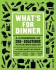 What's for Dinner: Over 200 Seasonal Recipes from Weekend Feasts to Fast Weeknight Meals Cover Image