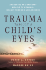Trauma Through a Child's Eyes: Awakening the Ordinary Miracle of Healing Cover Image